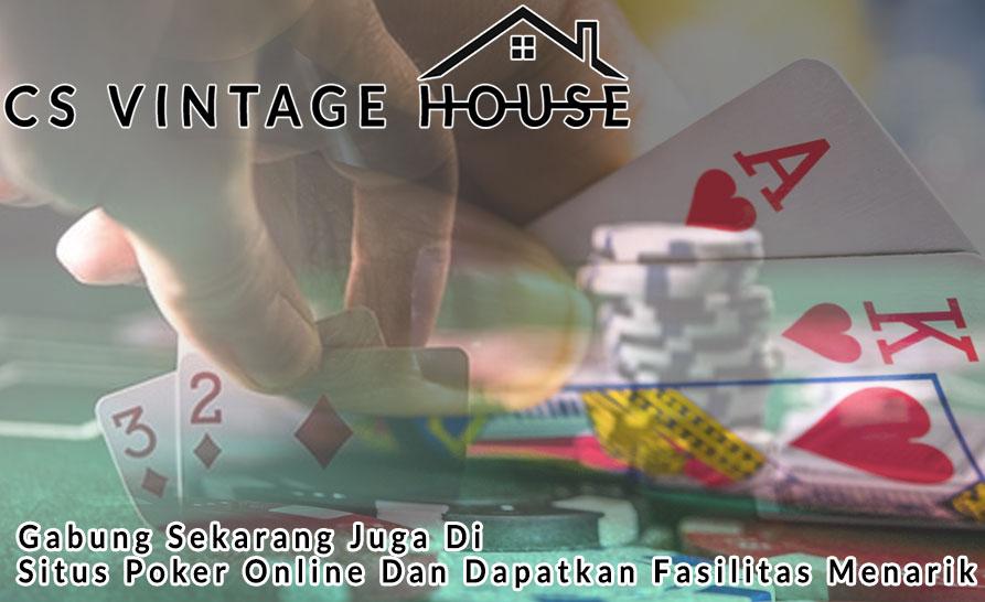 Situs Poker Online Dan Dapatkan Fasilitas Menarik - Csvintagehouse