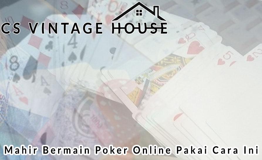 Poker Online Mahir Bermain Poker Online Pakai Cara Ini - Csvintagehouse